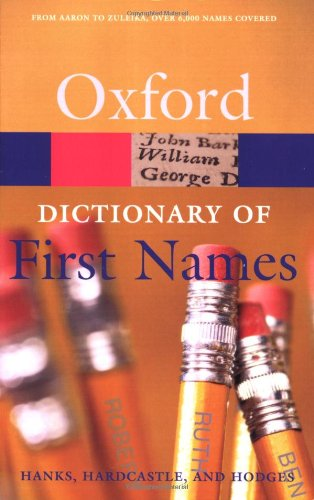 A Dictionary of First Names (Oxford Quick Reference) (0198610602) by Patrick Hanks; Hardcastle Kate; Flavia Hodges