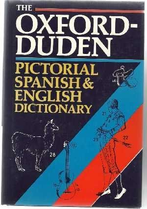 9780198641582: The Oxford-Duden Pictorial Spanish-English Dictionary