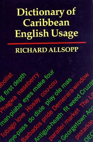 Dictionary of Caribbean English Usage: Allsopp, Richard (editor)