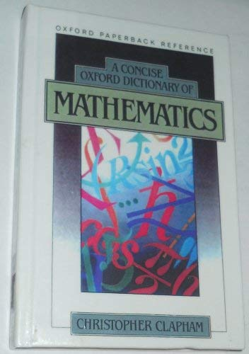 9780198661566: A Concise Oxford Dictionary of Mathematics (Oxford Paperback Reference)