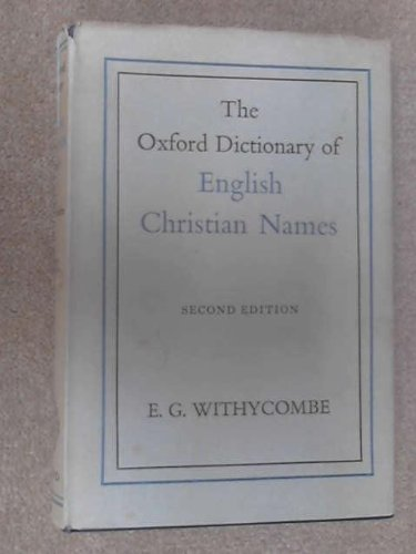 Oxford Dictionary of English Christian Names: E.G. WITHYCOMBE (EDITOR)