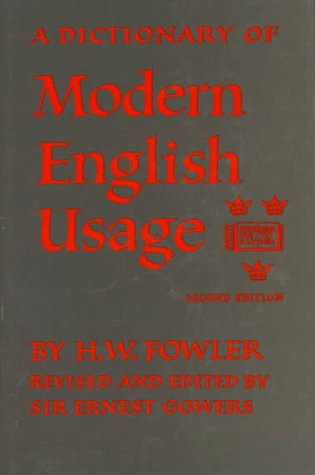 A Dictionary of Modern English Usage: H. W. Fowler