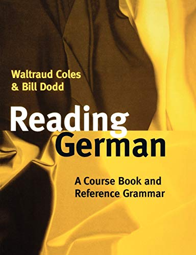 Reading German: A Course Book and Reference Grammar: Coles, Waltraud; Dodd, Bill