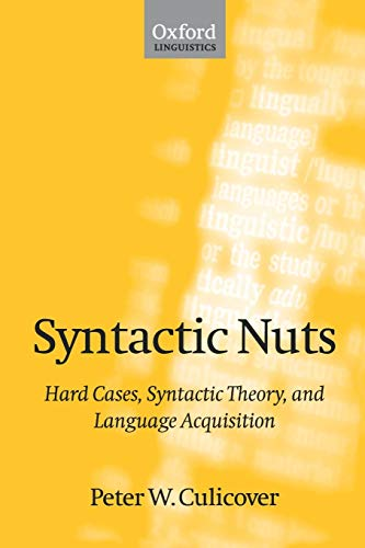 9780198700234: Syntactic Nuts: Hard Cases, Syntactic Theory, and Language Acquisition (Foundations of Grammar)