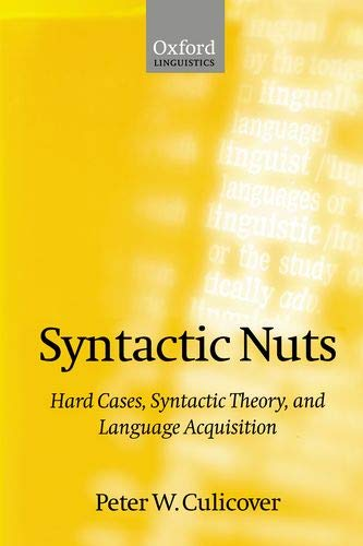 9780198700241: Syntactic Nuts: Hard Cases, Syntactic Theory, and Language Acquisition (Foundations of Grammar)