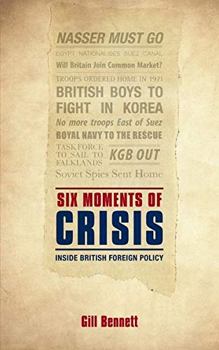 9780198700890: Six Moments of Crisis: Inside British Foreign Policy