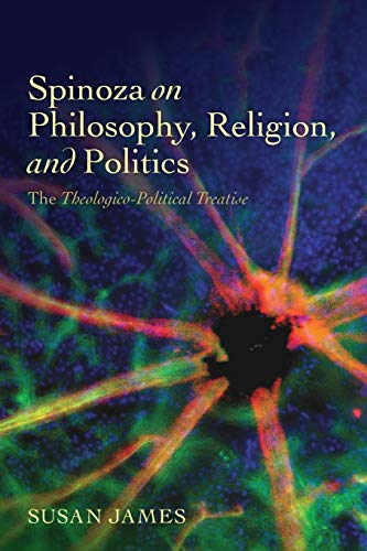 Spinoza on Philosophy, Religion, and Politics: The: James, Susan