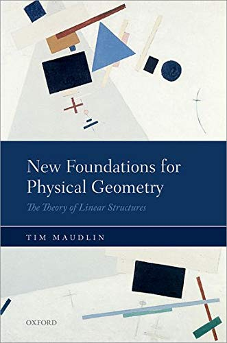 9780198701309: New Foundations for Physical Geometry: The Theory of Linear Structures