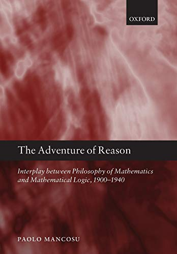 9780198701514: The Adventure of Reason: Interplay Between Philosophy of Mathematics and Mathematical Logic, 1900-1940
