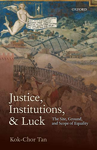 9780198701545: Justice, Institutions, and Luck: The Site, Ground, And Scope Of Equality