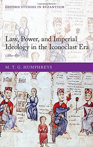 9780198701576: Law, Power, and Imperial Ideology in the Iconoclast Era: c.680-850 (Oxford Studies in Byzantium)