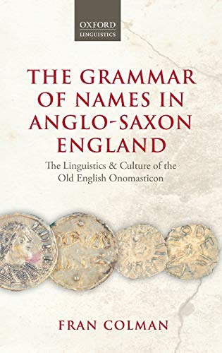 9780198701675: The Grammar of Names in Anglo-Saxon England: The Linguistics and Culture of the Old English Onomasticon