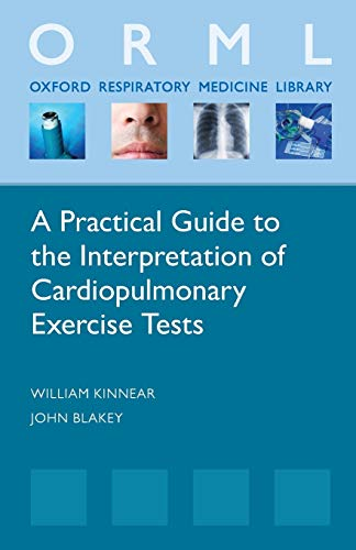 9780198702467: A Practical Guide to the Interpretation of Cardiopulmonary Exercise Tests (Oxford Respiratory Medicine Library)
