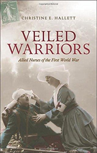 Veiled Warriors: Allied Nurses of the First: Hallett, Christine E.