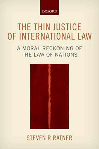 9780198704041: The Thin Justice of International Law: A Moral Reckoning of the Law of Nations