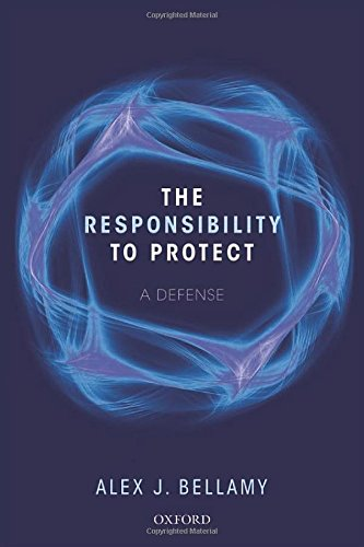 The Responsibility to Protect: A Defence: Bellamy, Alex J.