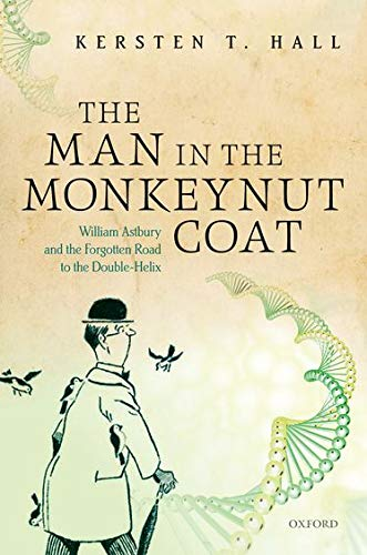 9780198704591: The Man in the Monkeynut Coat: William Astbury and the Forgotten Road to the Double-Helix