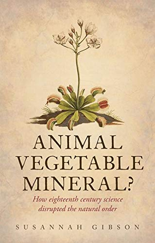 9780198705130: Animal, Vegetable, Mineral?: How eighteenth-century science disrupted the natural order