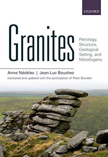 9780198705611: Granites: Petrology, Structure, Geological Setting, and Metallogeny