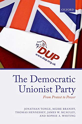 9780198705772: The Democratic Unionist Party: From Protest to Power