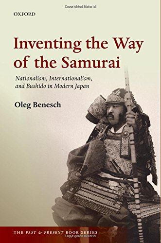 9780198706625: Inventing the Way of the Samurai: Nationalism, Internationalism, and Bushido in Modern Japan (The Past and Present Book Series)