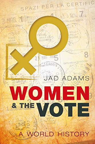 Women and the Vote: A World History: Jad Adams