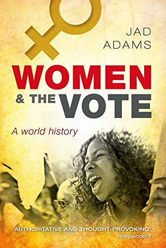 Women and the Vote: A World History: Adams, Jad