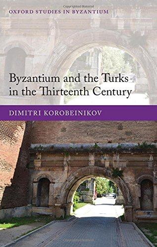 9780198708261: Byzantium and the Turks in the Thirteenth Century (Oxford Studies in Byzantium)