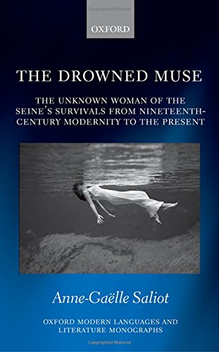 9780198708629: The Drowned Muse: Casting the Unknown Woman of the Seine Across the Tides of Modernity (Oxford Modern Languages and Literature Monographs)