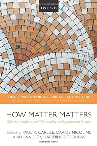 9780198708858: How Matter Matters: Objects, Artifacts, and Materiality in Organization Studies (Perspectives on Process Organization Studies)