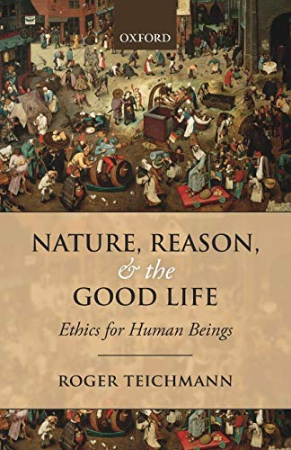 9780198708971: Nature, Reason, and the Good Life: Ethics For Human Beings