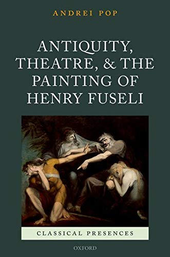 9780198709275: Antiquity, Theatre, and the Painting of Henry Fuseli