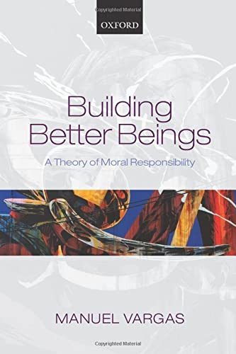 9780198709367: Building Better Beings: A Theory of Moral Responsibility