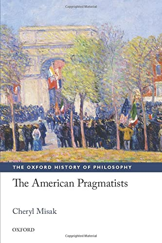 9780198709374: The American Pragmatists (The Oxford History of Philosophy)