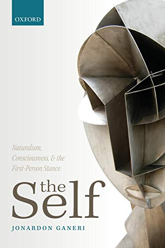 The Self: Naturalism, Consciousness, And The First-Person: Ganeri, Jonardon