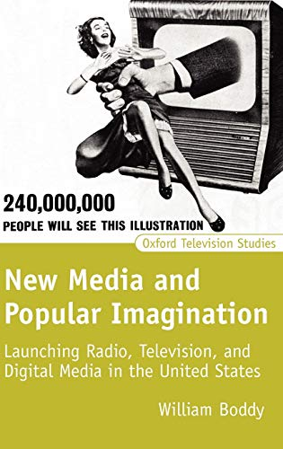 New Media and Popular Imagination: Launching Radio, Television, and Digital Media in the United ...