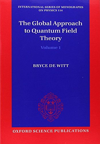 9780198712855: The Global Approach to Quantum Field Theory (International Series of Monographs on Physics)