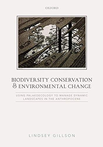 9780198713036: Biodiversity Conservation and Environmental Change: Using palaeoecology to manage dynamic landscapes in the Anthropocene