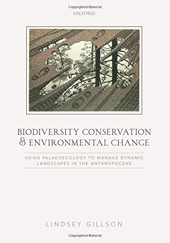 9780198713043: Biodiversity Conservation and Environmental Change: Using palaeoecology to manage dynamic landscapes in the Anthropocene