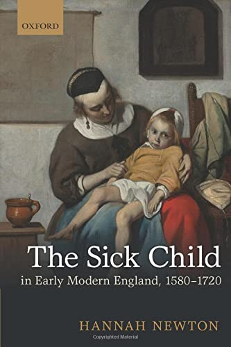 9780198713470: The Sick Child in Early Modern England, 1580-1720