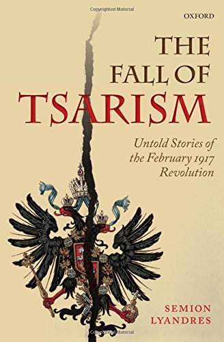 9780198713487: The Fall of Tsarism: Untold Stories of the February 1917 Revolution