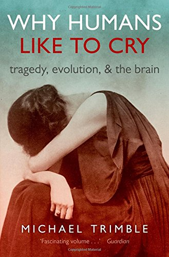 9780198713494: Why Humans Like to Cry: Tragedy, Evolution, and the Brain