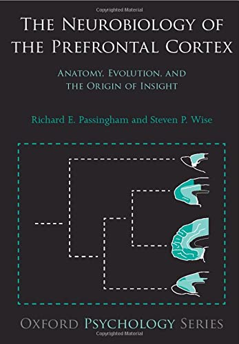 9780198714699: The Neurobiology of the Prefrontal Cortex: Anatomy, Evolution, and the Origin of Insight (Oxford Psychology Series)