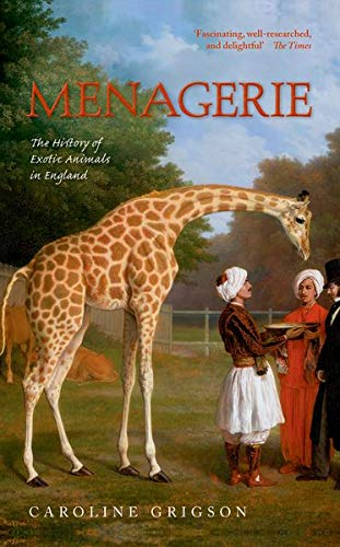 9780198714705: Menagerie: The History of Exotic Animals in England