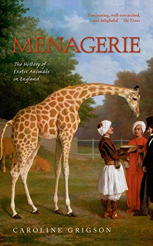 9780198714712: Menagerie: The History of Exotic Animals in England