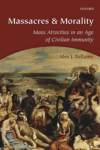 9780198714767: Massacres and Morality: Mass Atrocities in an Age of Civilian Immunity
