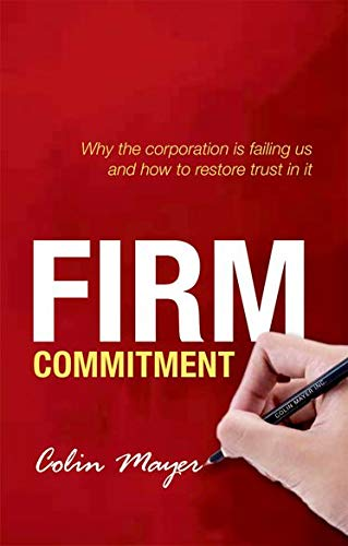 9780198714804: Firm Commitment: Why The Corporation Is Failing Us And How To Restore Trust In It