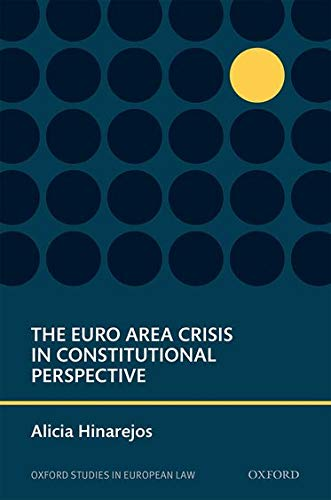 9780198714958: The Euro Area Crisis in Constitutional Perspective (Oxford Studies in European Law)