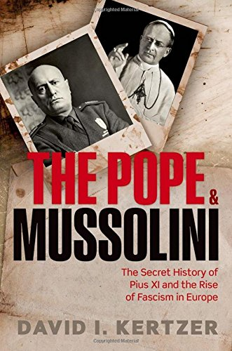 9780198716167: The Pope and Mussolini: The Secret History of Pius XI and the Rise of Fascism in Europe