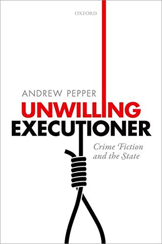 Unwilling Executioner: Crime Fiction and the State (Hardback): Andrew Pepper
